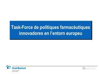 Task-Force de pol tiques farmac utiques innovadores en l entorn europeu