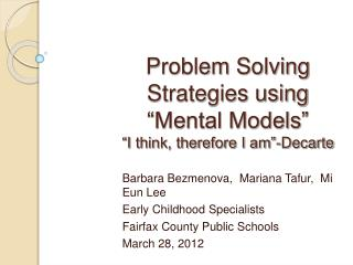 Problem Solving Strategies using  Mental Models   I think, therefore I am -Decarte