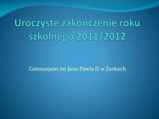 Uroczyste zakonczenie roku szkolnego 2011