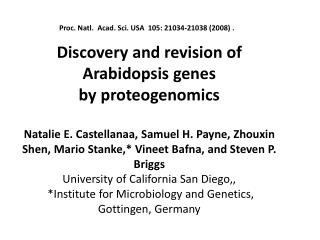 Discovery and revision of Arabidopsis genes by proteogenomics  Natalie E. Castellanaa, Samuel H. Payne, Zhouxin Shen, Ma
