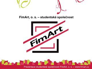 Prezentace studentsk  spolecnosti FimArt, o. s.   fimart.cz