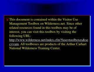 This document is contained within the Visitor Use Management Toolbox on Wilderness. Since other related resources found
