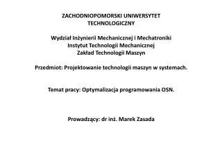 ZACHODNIOPOMORSKI UNIWERSYTET TECHNOLOGICZNY   Wydzial Inzynierii Mechanicznej i Mechatroniki Instytut Technologii Mecha