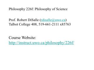 philosophy 226f: philosophy of science  prof. robert disalle rdisalleuwo talbot college 408, 519-661-2111 x85763   cours