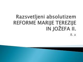 Razsvetljeni absolutizem REFORME MARIJE TEREZIJE IN JO EFA II.