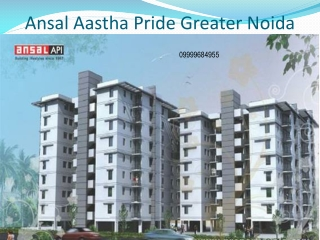 Ansal Aastha Pride Greater Noida- 09999684955