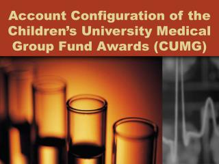 Account Configuration of the Children s University Medical Group Fund Awards CUMG
