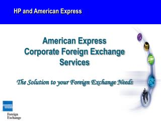 American Express  Corporate Foreign Exchange Services  The Solution to your Foreign Exchange Needs