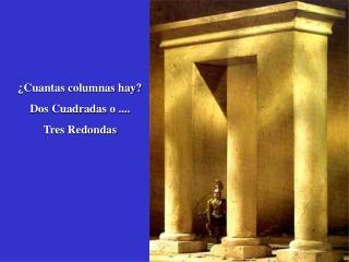 Cuantas columnas hay Dos Cuadradas o .... Tres Redondas