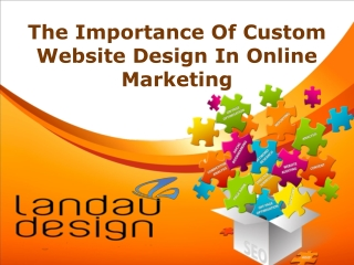 The Importance Of Custom Website Design In Online Marketing