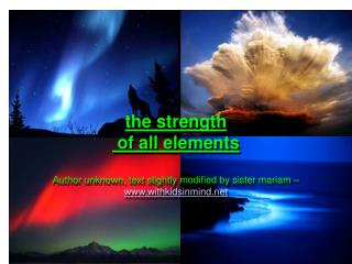 The strength  of all elements   Author unknown, text slightly modified by sister mariam   withkidsinmind