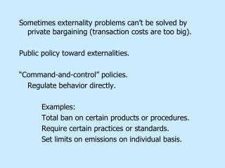 Sometimes externality problems can t be solved by private bargaining transaction costs are too big.  Public policy towar