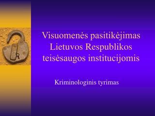 Visuomenes pasitikejimas Lietuvos Respublikos teisesaugos institucijomis