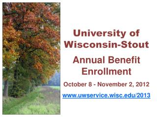 University of Wisconsin-Stout  Annual Benefit Enrollment  October 8 - November 2, 2012  uwservice.wisc