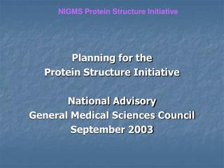 Planning for the  Protein Structure Initiative  National Advisory  General Medical Sciences Council September 2003