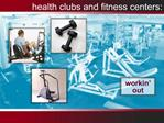 Health clubs and fitness centers: