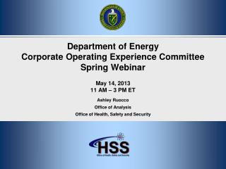 Department of Energy  Corporate Operating Experience Committee Spring Webinar  May 14, 2013 11 AM   3 PM ET