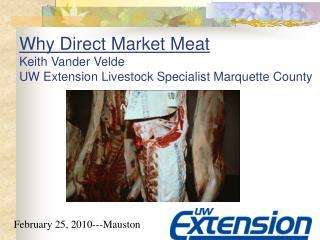 Why Direct Market Meat  Keith Vander Velde UW Extension Livestock Specialist Marquette County
