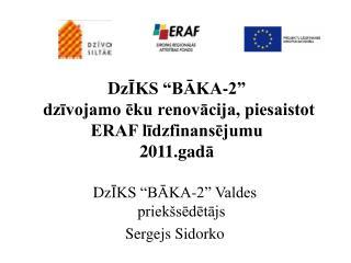 DzIKS  BAKA-2   dzivojamo eku renovacija, piesaistot ERAF lidzfinansejumu 2011.gada