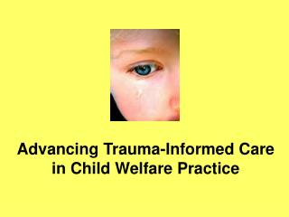Advancing Trauma-Informed Care in Child Welfare Practice