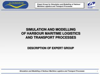 SIMULATION AND MODELLING  OF HARBOUR MARITIME LOGISTICS  AND TRANSPORT PROCESSES