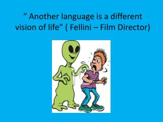 Another language is a different vision of life   Fellini   Film Director