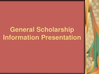 General Scholarship Information Presentation