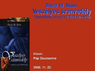 David M. Buss:  Vesz lyes szenved ly  Szerelem, szex  s f lt kenys g
