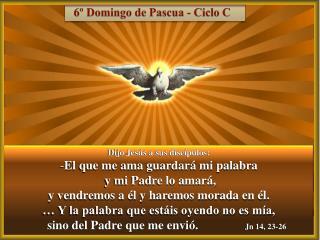 Dijo Jes s a sus disc pulos: El que me ama guardar  mi palabra  y mi Padre lo amar ,  y vendremos a  l y haremos morada