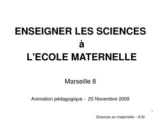 ENSEIGNER LES SCIENCES     LECOLE MATERNELLE  Marseille 8   Animation p dagogique -  25 Novembre 2009
