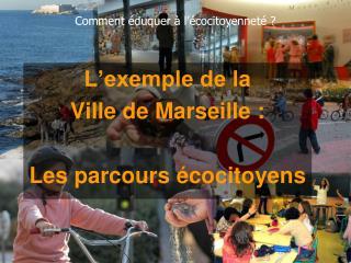 L exemple de la  Ville de Marseille :  Les parcours  cocitoyens