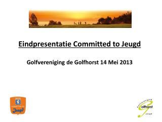 Eindpresentatie Committed to Jeugd  Golfvereniging de Golfhorst 14 Mei 2013
