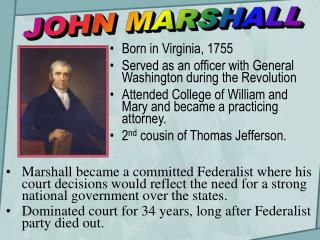 Born in Virginia, 1755 Served as an officer with General Washington during the Revolution Attended College of William an