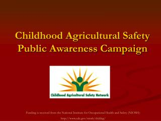 Childhood Agricultural Safety  Public Awareness Campaign