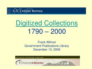 Digitized Collections 1790   2000  Frank Wilmot Government Publications Library December 13, 2006