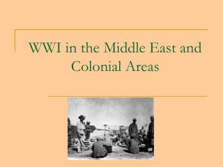 WWI in the Middle East and Colonial Areas