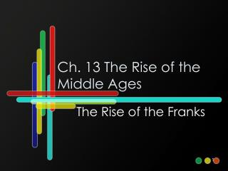 Ch. 13 The Rise of the Middle Ages
