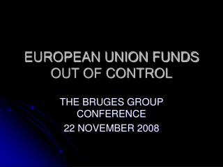 EUROPEAN UNION FUNDS OUT OF CONTROL