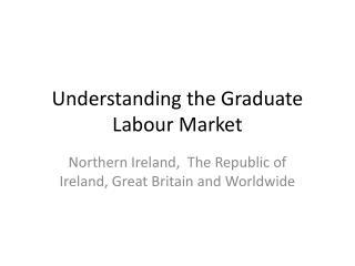Understanding the Graduate Labour Market