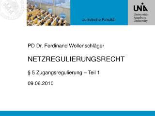 PD Dr. Ferdinand Wollenschl ger NETZREGULIERUNGSRECHT   5 Zugangsregulierung   Teil 1 09.06.2010