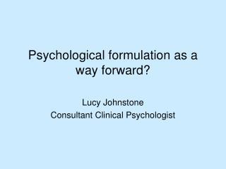 Psychological formulation as a  way forward