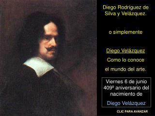 Diego Rodr guez de Silva y Vel zquez.   o simplemente  Diego Vel zquez  Como lo conoce el mundo del arte.