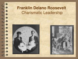 Franklin Delano Roosevelt  Charismatic Leadership