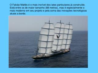 O Falc o Malt s   o mais incr vel dos iates particulares j  constru do. Est  entre os de maior tamanho 88 metros, mas