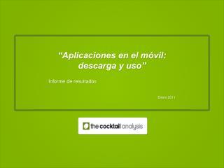 Aplicaciones en el m vil: descarga y uso   Informe de resultados    Enero 2011