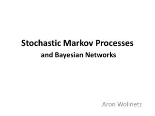 Stochastic Markov Processes  and Bayesian Networks