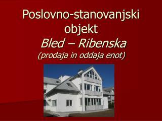 Poslovno-stanovanjski objekt  Bled   Ribenska prodaja in oddaja enot