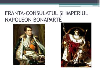 FRANTA-CONSULATUL I IMPERIUL NAPOLEON BONAPARTE