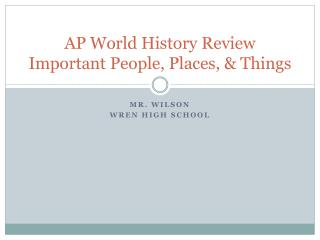 AP World History Review Important People, Places,  Things