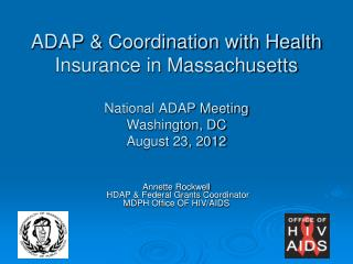 ADAP  Coordination with Health Insurance in Massachusetts  National ADAP Meeting Washington, DC August 23, 2012